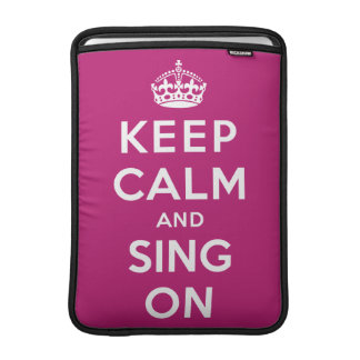 Keep Calm and Sing On Sleeve For MacBook Air