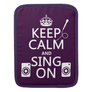 Keep Calm and Sing On (Karaoke) Sleeves For iPads