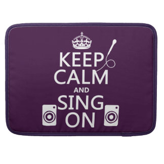 Keep Calm and Sing On (Karaoke) Sleeves For MacBook Pro