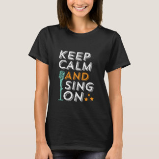 Keep Calm And Sing On Karaoke Singer Music T-shirt