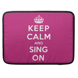 Keep Calm and Sing On Sleeve For MacBook Pro