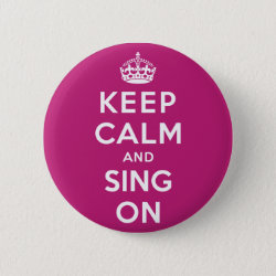 Round Button with Keep Calm and Sing On design