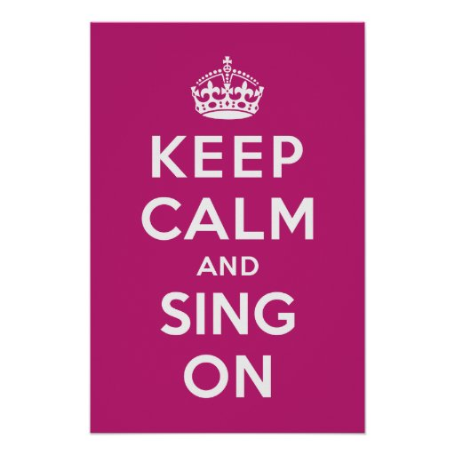 Keep Calm and Sing On Poster