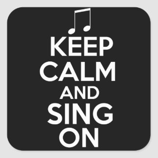 Keep Calm and Sing On Square Sticker