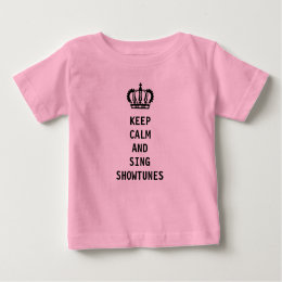 Keep Calm and Sing Showtunes Baby T-Shirt