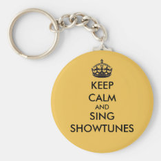 Keep Calm And Sing Showtunes Keychain at Zazzle