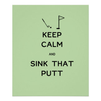 Keep Calm and Sink That Putt Poster