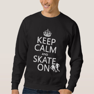 Keep Calm and Skate On (rollerskates) (any color) Sweatshirt