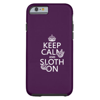 Keep Calm and Sloth On Tough iPhone 6 Case