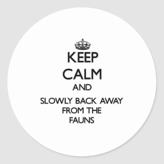 Keep calm and slowly back away from Fauns Round Stickers