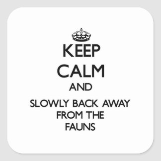 Keep calm and slowly back away from Fauns Square Sticker