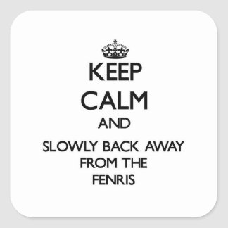 Keep calm and slowly back away from Fenris Square Sticker