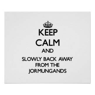 Keep calm and slowly back away from Jormungands Print