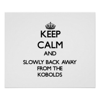 Keep calm and slowly back away from Kobolds Posters