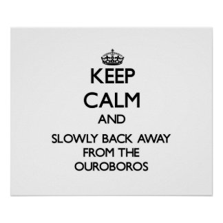 Keep calm and slowly back away from Ouroboros Posters