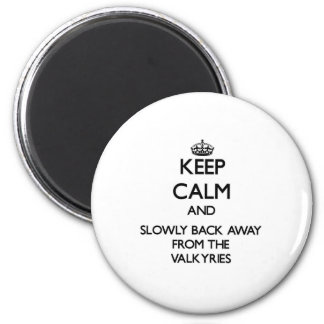 Keep calm and slowly back away from Valkyries 2 Inch Round Magnet