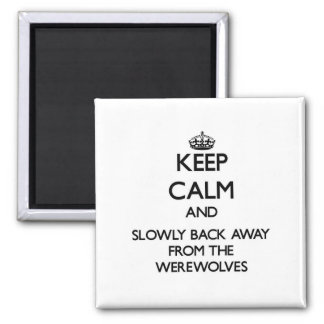 Keep calm and slowly back away from Werewolves Fridge Magnets