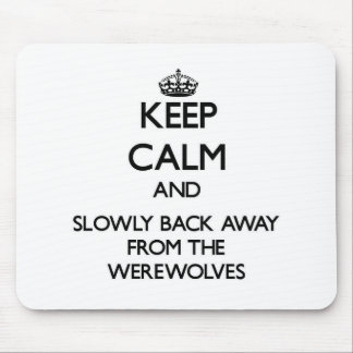 Keep calm and slowly back away from Werewolves Mousepad
