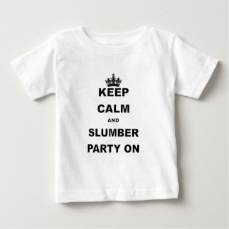 KEEP CALM AND SLUMBER PARTY ON.png Baby T-Shirt