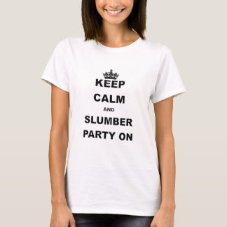 KEEP CALM AND SLUMBER PARTY ON.png T-Shirt