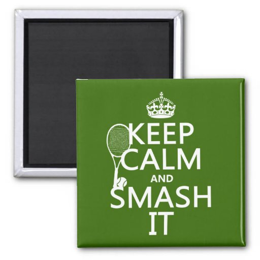 Keep Calm and Smash It (tennis)(any color) 2 Inch Square Magnet