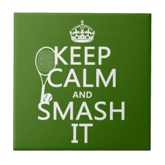 Keep Calm and Smash It (tennis)(any color) Ceramic Tile