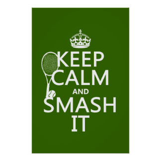 Keep Calm and Smash It (tennis)(any color) Poster