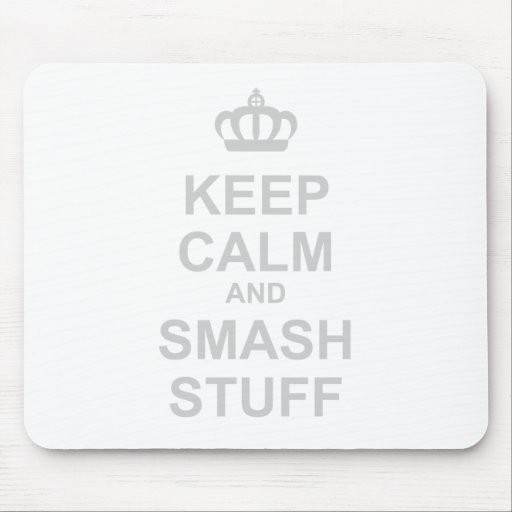 Keep Calm And Smash Stuff - Carry On Destroy Mouse Pads