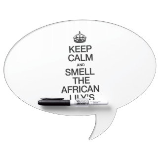 KEEP CALM AND SMELL THE AFRICAN LILY'S DRY ERASE BOARD