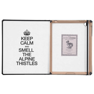 KEEP CALM AND SMELL THE ALPINE THISTLES. iPad CASES