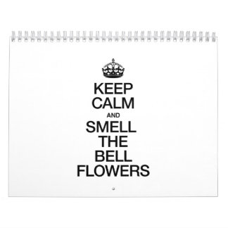 KEEP CALM AND SMELL THE BELL FLOWERS CALENDARS