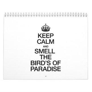 KEEP CALM AND SMELL THE BIRDS OF PARADISE CALENDARS