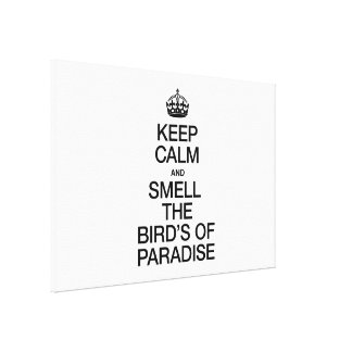 KEEP CALM AND SMELL THE BIRDS OF PARADISE CANVAS PRINT