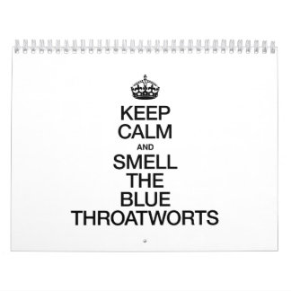 KEEP CALM AND SMELL THE BLUE THROATWORTS WALL CALENDAR