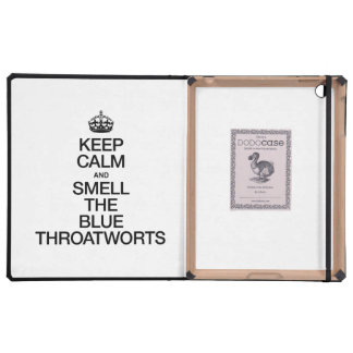 KEEP CALM AND SMELL THE BLUE THROATWORTS COVER FOR iPad
