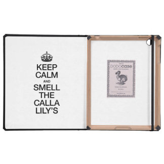 KEEP CALM AND SMELL THE CALLA LILY'S iPad COVERS