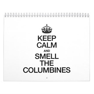 KEEP CALM AND SMELL THE COLUMBINES WALL CALENDARS