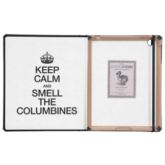 KEEP CALM AND SMELL THE COLUMBINES iPad FOLIO CASES