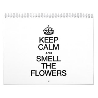 KEEP CALM AND SMELL THE FLOWERS CALENDARS