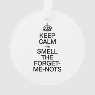 KEEP CALM AND SMELL THE FORGET ME NOTS