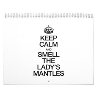 KEEP CALM AND SMELL THE LADY'S MANTLES WALL CALENDARS