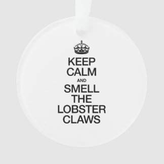 KEEP CALM AND SMELL THE LOBSTER CLAWS