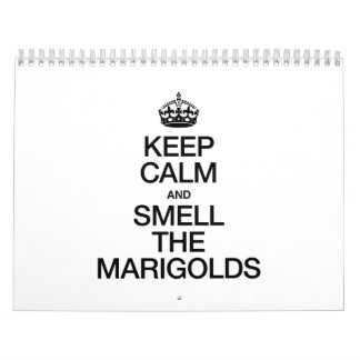 KEEP CALM AND SMELL THE MARIGOLDS CALENDARS