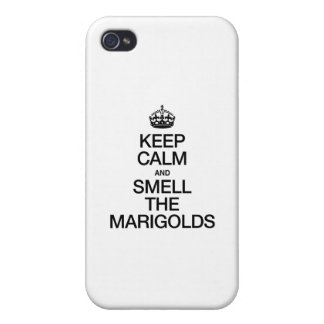 KEEP CALM AND SMELL THE MARIGOLDS iPhone 4/4S CASES