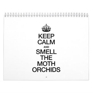 KEEP CALM AND SMELL THE MOTH ORCHIDS CALENDARS