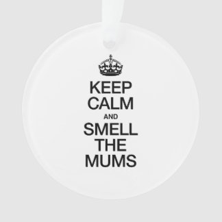 KEEP CALM AND SMELL THE MUMS