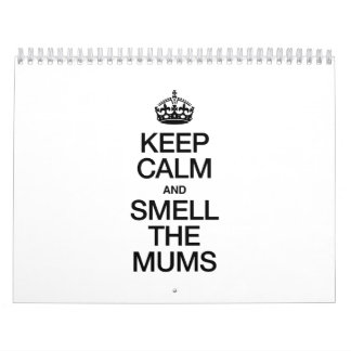 KEEP CALM AND SMELL THE MUMS CALENDARS