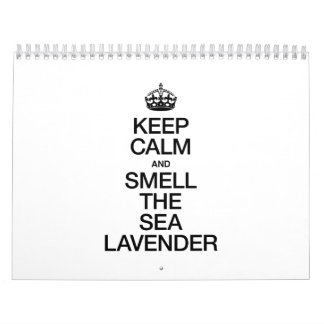 KEEP CALM AND SMELL THE SEA LAVENDER CALENDAR