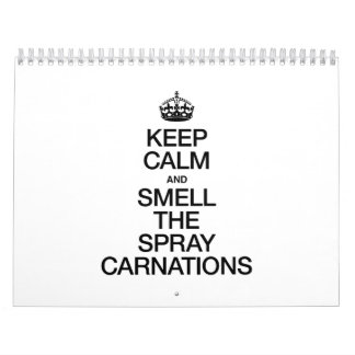 KEEP CALM AND SMELL THE SPRAY CARNATIONS WALL CALENDARS