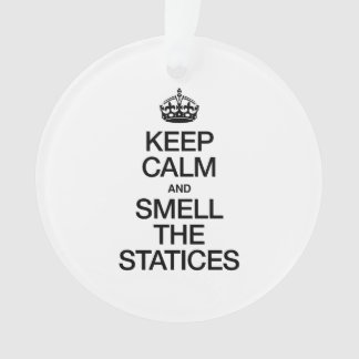 KEEP CALM AND SMELL THE STATICES